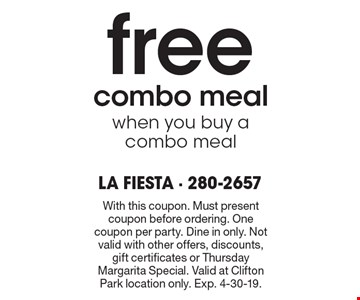 Free combo meal when you buy a combo meal. With this coupon. Must present coupon before ordering. One coupon per party. Dine in only. Not valid with other offers, discounts, gift certificates or Thursday Margarita Special. Valid at Clifton Park location only. Exp. 4-30-19.