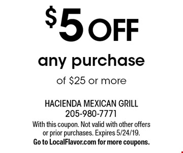 $5 off any purchase of $25 or more. With this coupon. Not valid with other offers or prior purchases. Expires 5/24/19. Go to LocalFlavor.com for more coupons.