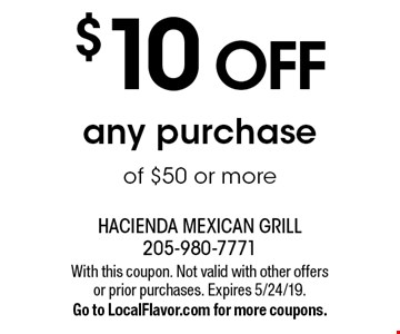 $10 off any purchase of $50 or more. With this coupon. Not valid with other offers or prior purchases. Expires 5/24/19. Go to LocalFlavor.com for more coupons.