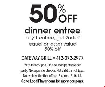 50% OFF dinner entree. Buy 1 entree, get 2nd of equal or lesser value 50% off. With this coupon. One coupon per table per party. No separate checks. Not valid on holidays. Not valid with other offers. Expires 12-16-19. Go to LocalFlavor.com for more coupons.