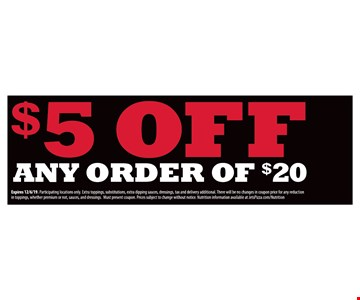$5 Off any order of $20. Expires 12/6/19. Participating locations only. Extra toppings, substitutions, extra dipping sauces, dressings, tax and delivery additional. There will be no changes in coupon price for any reduction in toppings, whether premium or not, sauces, and dressings. Must present coupon Prices subject to change without notice Nutrition information available at JetsPizza.com/Nutrition