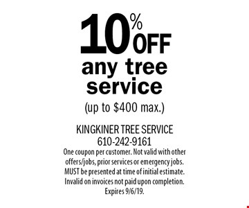 10% Off any tree service(up to $400 max.). One coupon per customer. Not valid with other offers/jobs, prior services or emergency jobs. MUST be presented at time of initial estimate. Invalid on invoices not paid upon completion. Expires 9/6/19.