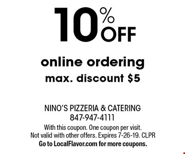 10% OFF online ordering. Max. discount $5. With this coupon. One coupon per visit. Not valid with other offers. Expires 7-26-19. CLPR. Go to LocalFlavor.com for more coupons.
