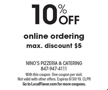 10% off online ordering max. discount $5. With this coupon. One coupon per visit. Not valid with other offers. Expires 8/30/19. CLPR. Go to LocalFlavor.com for more coupons.