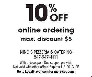 10% off online ordering max. discount $5. With this coupon. One coupon per visit. Not valid with other offers. Expires 1-3-20. CLPR Go to LocalFlavor.com for more coupons.