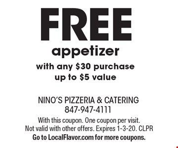 Free appetizer with any $30 purchase up to $5 value. With this coupon. One coupon per visit. Not valid with other offers. Expires 1-3-20. CLPR Go to LocalFlavor.com for more coupons.