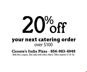 20% off your next catering order over $100. With this coupon. Not valid with other offers. Offer expires 5-10-19.