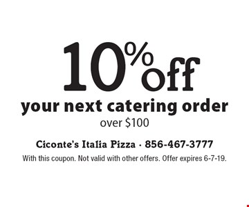 10% off your next catering order over $100. With this coupon. Not valid with other offers. Offer expires 6-7-19.