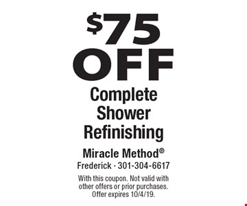 $75 Off Complete Shower Refinishing. With this coupon. Not valid with other offers or prior purchases. Offer expires 10/4/19.