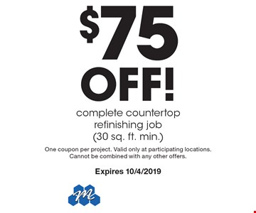 $75 Off! complete countertop refinishing job (30 sq. ft. min.). One coupon per project. Valid only at participating locations.Cannot be combined with any other offers. Expires 10/4/2019