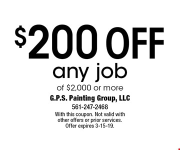 $200 off any job of $2,000 or more. With this coupon. Not valid with other offers or prior services. Offer expires 3-15-19.