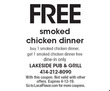 FREE smoked chicken dinner buy 1 smoked chicken dinner, get 1 smoked chicken dinner free dine-in only. With this coupon. Not valid with other offers. Expires 4-12-19. Go to LocalFlavor.com for more coupons.