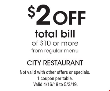 $2 Off total bill of $10 or more from regular menu. Not valid with other offers or specials. 1 coupon per table. Valid 4/16/19 to 5/3/19.