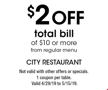$2 Off total bill of $10 or more from regular menu. Not valid with other offers or specials.1 coupon per table. Valid 4/29/19 to 5/15/19.