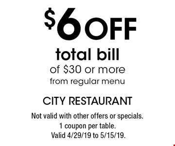 $6 Off total bill of $30 or more from regular menu. Not valid with other offers or specials.1 coupon per table. Valid 4/29/19 to 5/15/19.