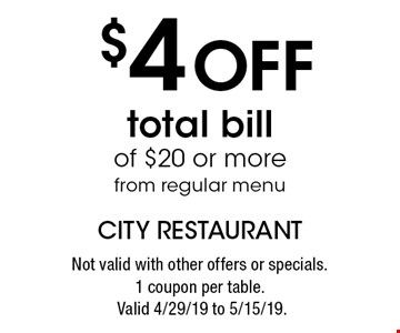 $4 Off total bill of $20 or more from regular menu. Not valid with other offers or specials.1 coupon per table. Valid 4/29/19 to 5/15/19.