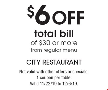 $6 Off total bill of $30 or more from regular menu. Not valid with other offers or specials.1 coupon per table.Valid 11/22/19 to 12/6/19.