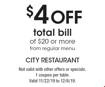 $4 Off total bill of $20 or more from regular menu. Not valid with other offers or specials.1 coupon per table.Valid 11/22/19 to 12/6/19.
