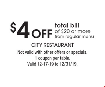 $4 Off total bill of $20 or more from regular menu. Not valid with other offers or specials.1 coupon per table.Valid 12-17-19 to 12/31/19.
