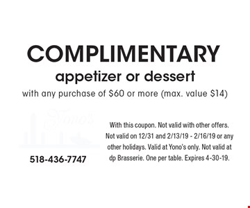 COMPLIMENTARY appetizer or dessert with any purchase of $60 or more (max. value $14). With this coupon. Not valid with other offers. Not valid on 12/31 and 2/13/19 - 2/16/19 or any other holidays. Valid at Yono's only. Not valid at dp Brasserie. One per table. Expires 4-30-19.