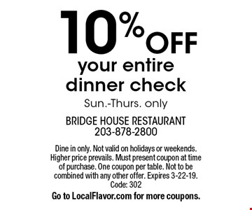 10% OFF your entire dinner check. Sun.-Thurs. only. Dine in only. Not valid on holidays or weekends. Higher price prevails. Must present coupon at time of purchase. One coupon per table. Not to be combined with any other offer. Expires 3-22-19. Code: 302 Go to LocalFlavor.com for more coupons.