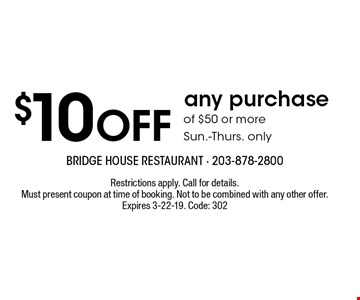 $10 OFF any purchase of $50 or more. Sun.-Thurs. only. Restrictions apply. Call for details. Must present coupon at time of booking. Not to be combined with any other offer. Expires 3-22-19. Code: 302