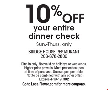 10% off your entire dinner check. Sun.-Thurs. only. Dine in only. Not valid on holidays or weekends. Higher price prevails. Must present coupon at time of purchase. One coupon per table. Not to be combined with any other offer. Expires 4-19-19. 302. Go to LocalFlavor.com for more coupons.