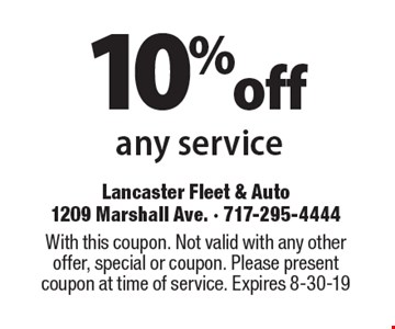 10% off any service. With this coupon. Not valid with any other offer, special or coupon. Please present coupon at time of service. Expires 8-30-19