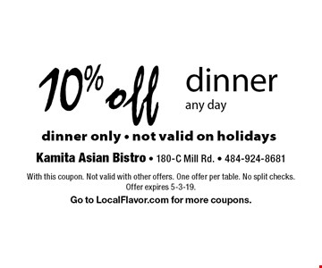 10% off dinner. Any day dinner only. Not valid on holidays. With this coupon. Not valid with other offers. One offer per table. No split checks. Offer expires 5-3-19. Go to LocalFlavor.com for more coupons.