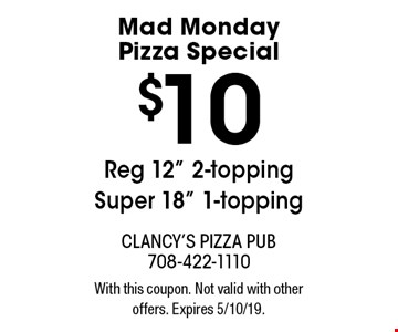 Mad Monday Pizza Special $10 Reg 12