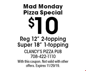 Mad Monday Pizza Special! $10 Reg 12