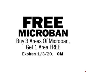 FreeMicroban Buy 3 Areas Of Microban, Get 1 Area FREE. Expires 1/3/20. CM