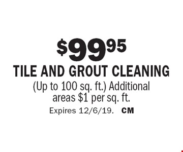 $99.95 tile and grout cleaning (Up to 100 sq. ft.) Additional areas $1 per sq. ft.. Expires 12/6/19. CM