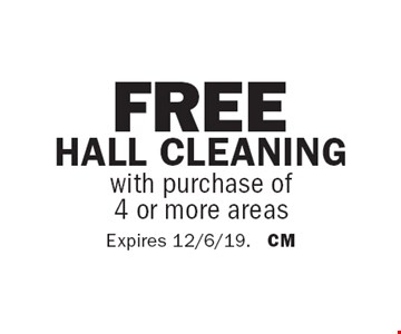 Free Hall Cleaning with purchase of 4 or more areas. Expires 12/6/19. CM