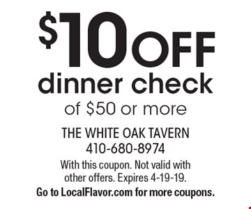 $10 OFF dinner check of $50 or more. With this coupon. Not valid with other offers. Expires 4-19-19. Go to LocalFlavor.com for more coupons.