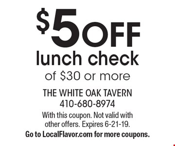 $5 OFF lunch check of $30 or more. With this coupon. Not valid with other offers. Expires 6-21-19. Go to LocalFlavor.com for more coupons.