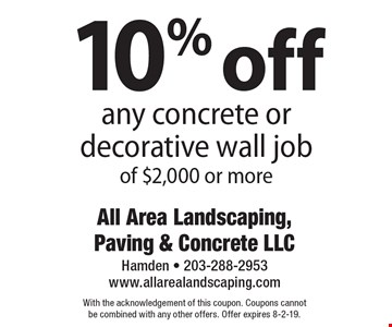 10% off any concrete or decorative wall job of $2,000 or more. With the acknowledgement of this coupon. Coupons cannot be combined with any other offers. Offer expires 8-2-19.