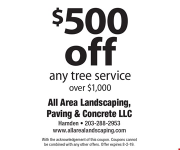 $500 off any tree service over $1,000. With the acknowledgement of this coupon. Coupons cannot be combined with any other offers. Offer expires 8-2-19.