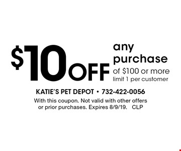 $10 off any purchase of $100 or more. Limit 1 per customer. With this coupon. Not valid with other offers or prior purchases. Expires 8/9/19. CLP