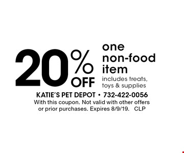 20% off one non-food item includes treats, toys & supplies. With this coupon. Not valid with other offers or prior purchases. Expires 8/9/19. CLP