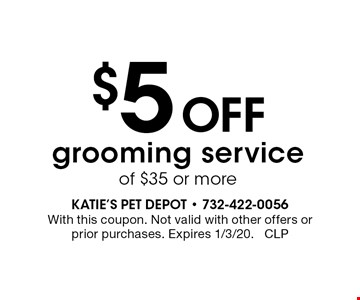 $5 off grooming service of $35 or more. With this coupon. Not valid with other offers or prior purchases. Expires 1/3/20. CLP