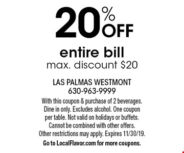20% OFF entire bill. Max. discount $20. With this coupon & purchase of 2 beverages. Dine in only. Excludes alcohol. One coupon per table. Not valid on holidays or buffets. Cannot be combined with other offers. Other restrictions may apply. Expires 11/30/19. Go to LocalFlavor.com for more coupons.