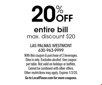 20% OFF entire bill. Max. discount $20. With this coupon & purchase of 2 beverages. Dine in only. Excludes alcohol. One coupon per table. Not valid on holidays or buffets. Cannot be combined with other offers. Other restrictions may apply. Expires 1/3/20. Go to LocalFlavor.com for more coupons.