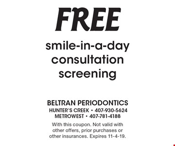 Free smile-in-a-day consultation screening. With this coupon. Not valid with other offers, prior purchases or other insurances. Expires 11-4-19.