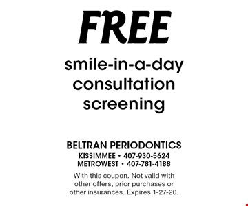 Free smile-in-a-day consultation screening. With this coupon. Not valid with other offers, prior purchases or other insurances. Expires 1-27-20.