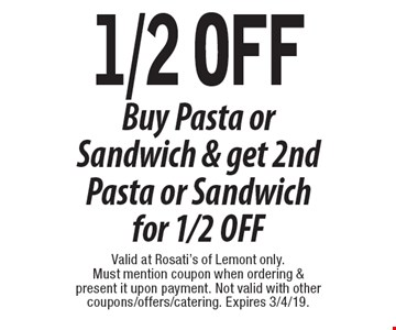 1/2 off Buy Pasta or Sandwich & get 2nd Pasta or Sandwich for 1/2 OFF. Valid at Rosati's of Lemont only. Must mention coupon when ordering & present it upon payment. Not valid with other coupons/offers/catering. Expires 3/4/19.