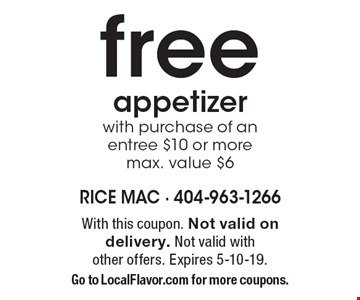 Free appetizer with purchase of an entree $10 or more. Max. value $6. With this coupon. Not valid on delivery. Not valid with other offers. Expires 5-10-19. Go to LocalFlavor.com for more coupons.