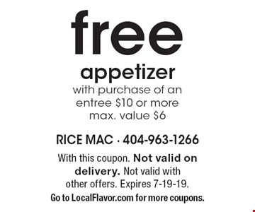 free appetizer with purchase of an entree $10 or more, max. value $6. With this coupon. Not valid on delivery. Not valid with other offers. Expires 7-19-19. Go to LocalFlavor.com for more coupons.
