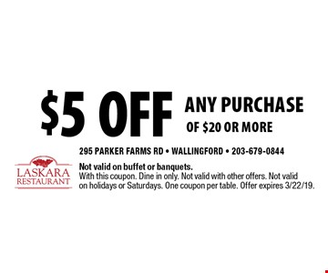 $5 off ANY PURCHASE of $20 or more. Not valid on buffet or banquets. With this coupon. Dine in only. Not valid with other offers. Not valid on holidays or Saturdays. One coupon per table. Offer expires 3/22/19.