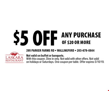 $5 off ANY PURCHASE of $20 or more. Not valid on buffet or banquets. With this coupon. Dine in only. Not valid with other offers. Not valid on holidays or Saturdays. One coupon per table. Offer expires 5/10/19.